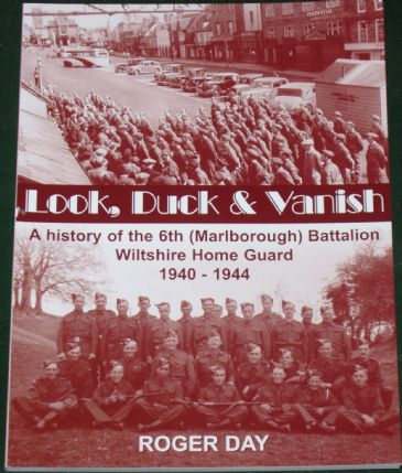 Look, Duck and Vanish - A History of the 6th (Marlborough) Battalion Wiltshire Home Guard 1940-1944, by Roger Day